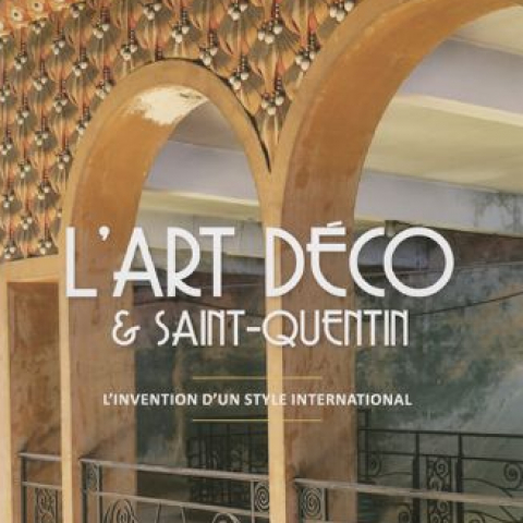 L'Art Déco & Saint-quentin - L'invention d'un style international.